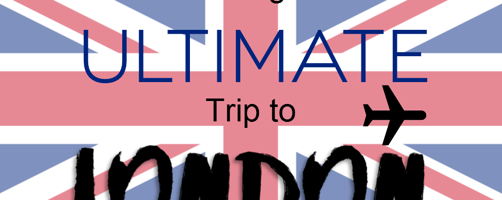 Planning the Ultimate Trip to London